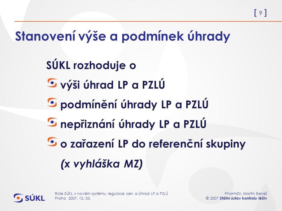 [ 9 ] PharmDr. Martin Beneš © 2007 Státní ústav kontrolu léčiv Role SÚKL v novém systému regulace cen a úhrad LP a PZLÚ Praha 2007. 12. 03. Stanovení