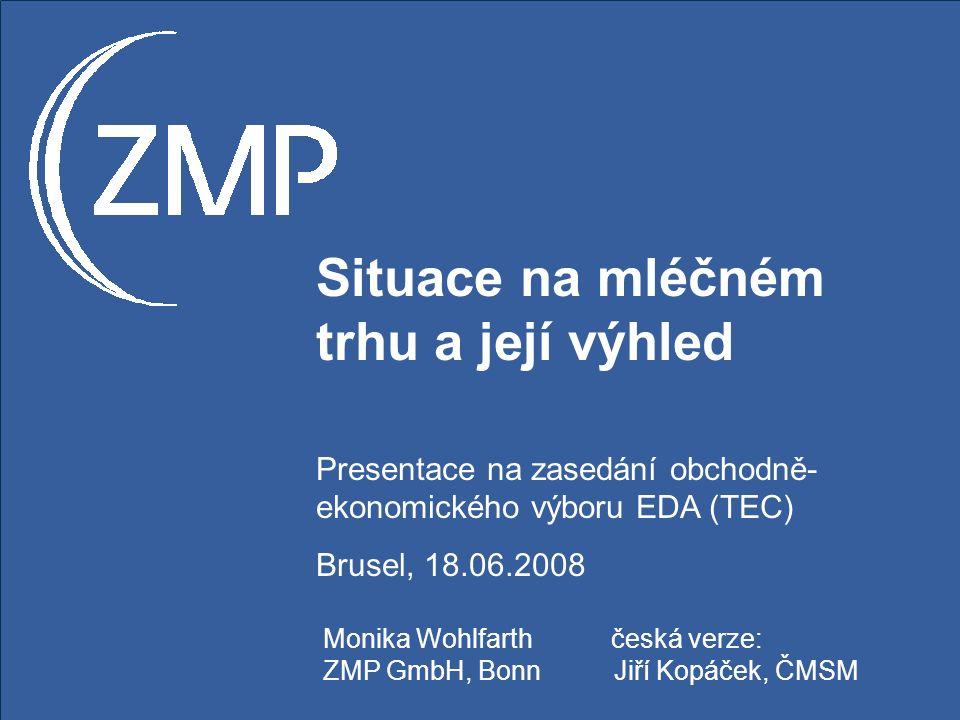 Situace na mléčném trhu a její výhled Presentace na zasedání obchodně- ekonomického výboru EDA (TEC) Brusel, 18.06.2008 Monika Wohlfarth česká verze: