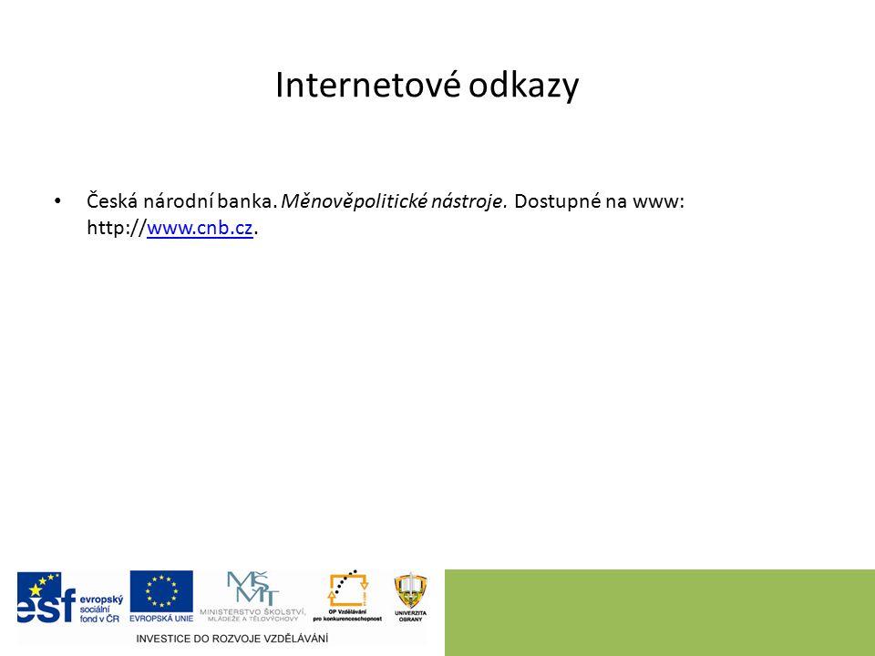 Internetové odkazy Česká národní banka. Měnověpolitické nástroje. Dostupné na www: http://www.cnb.cz.www.cnb.cz