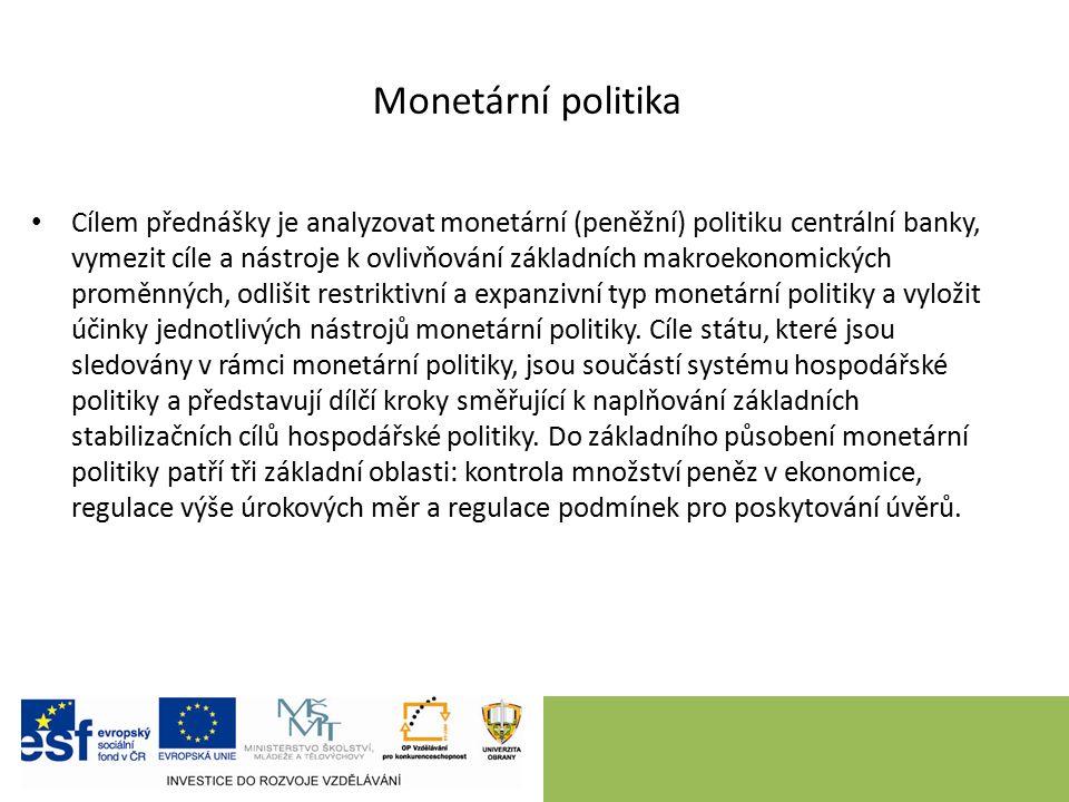 Cílem přednášky je analyzovat monetární (peněžní) politiku centrální banky, vymezit cíle a nástroje k ovlivňování základních makroekonomických proměnn