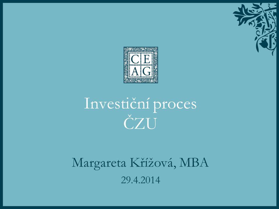 Investiční proces ČZU Margareta Křížová, MBA 29.4.2014