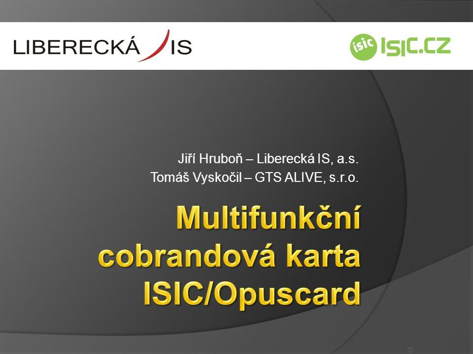 Jiří Hruboň – Liberecká IS, a.s. Tomáš Vyskočil – GTS ALIVE, s.r.o. ©