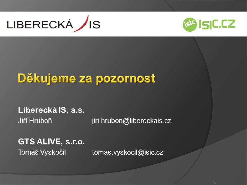 Liberecká IS, a.s.Jiří Hruboň jiri.hrubon@libereckais.cz GTS ALIVE, s.r.o.