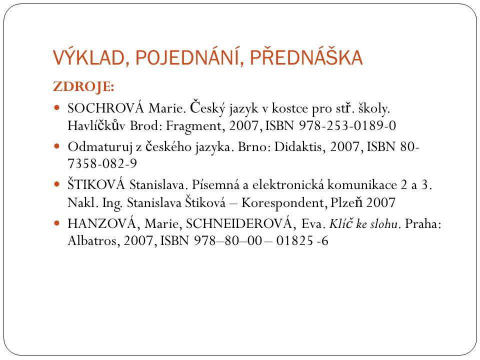 VÝKLAD, POJEDNÁNÍ, PŘEDNÁŠKA ZDROJE: SOCHROVÁ Marie. Č eský jazyk v kostce pro st ř. školy. Havlí č k ů v Brod: Fragment, 2007, ISBN 978-253-0189-0 Od