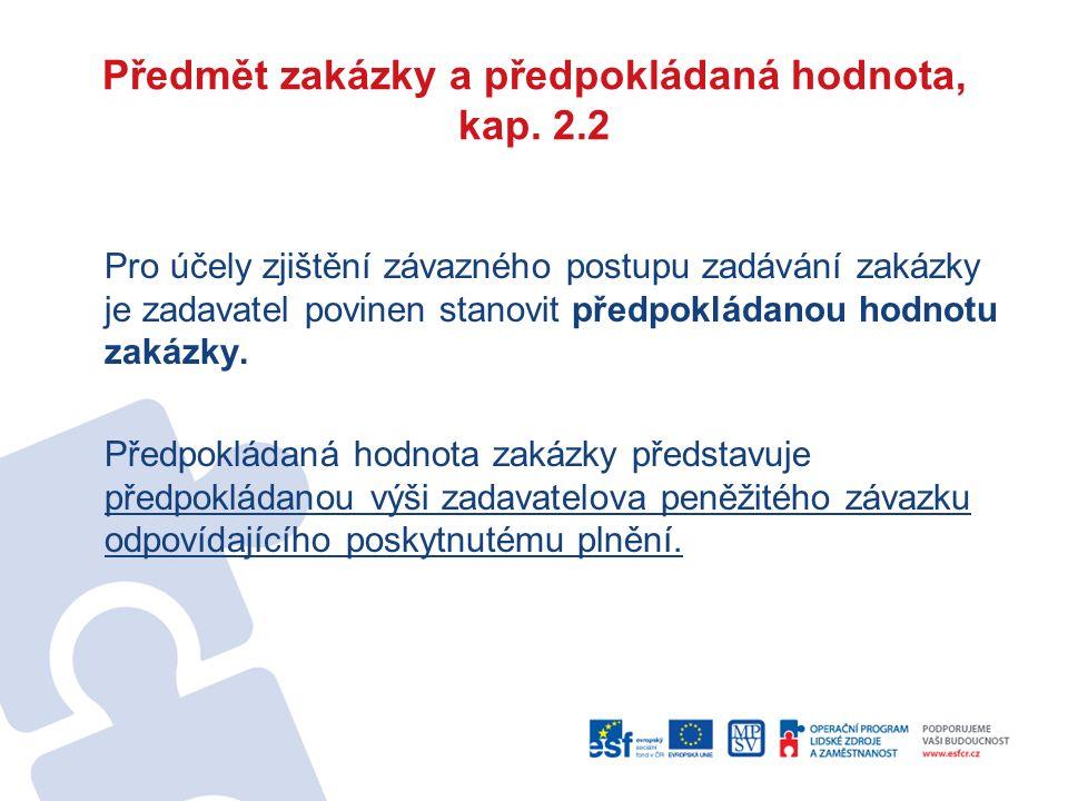 Předmět zakázky a předpokládaná hodnota, kap. 2.2 Pro účely zjištění závazného postupu zadávání zakázky je zadavatel povinen stanovit předpokládanou h