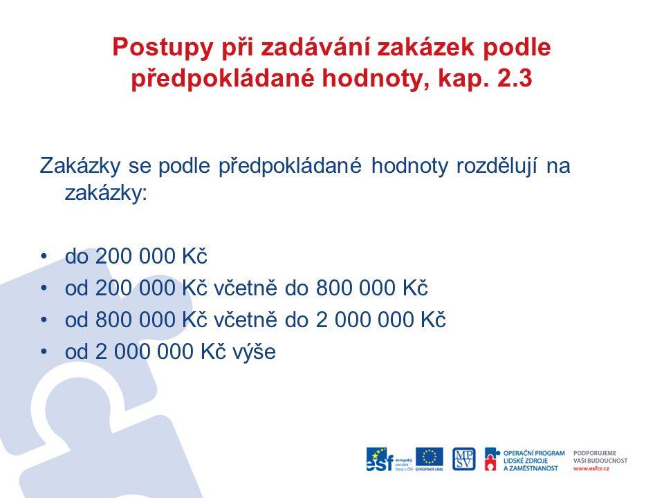 Postupy při zadávání zakázek podle předpokládané hodnoty, kap. 2.3 Zakázky se podle předpokládané hodnoty rozdělují na zakázky: do 200 000 Kč od 200 0
