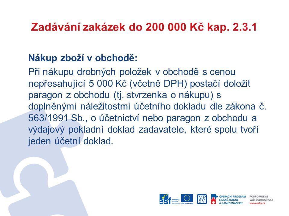 Zadávání zakázek do 200 000 Kč kap. 2.3.1 Nákup zboží v obchodě: Při nákupu drobných položek v obchodě s cenou nepřesahující 5 000 Kč (včetně DPH) pos