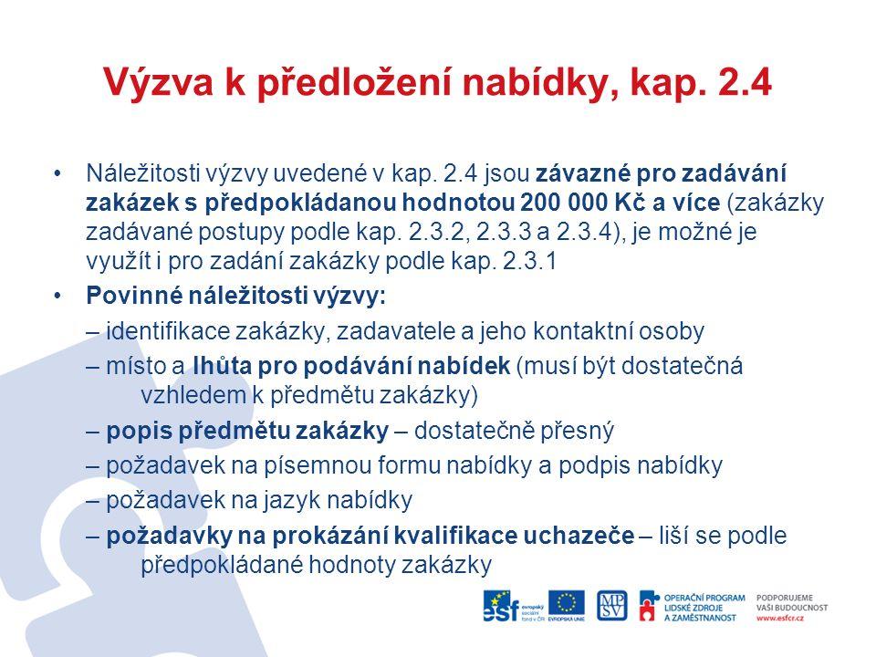 Výzva k předložení nabídky, kap. 2.4 Náležitosti výzvy uvedené v kap. 2.4 jsou závazné pro zadávání zakázek s předpokládanou hodnotou 200 000 Kč a víc