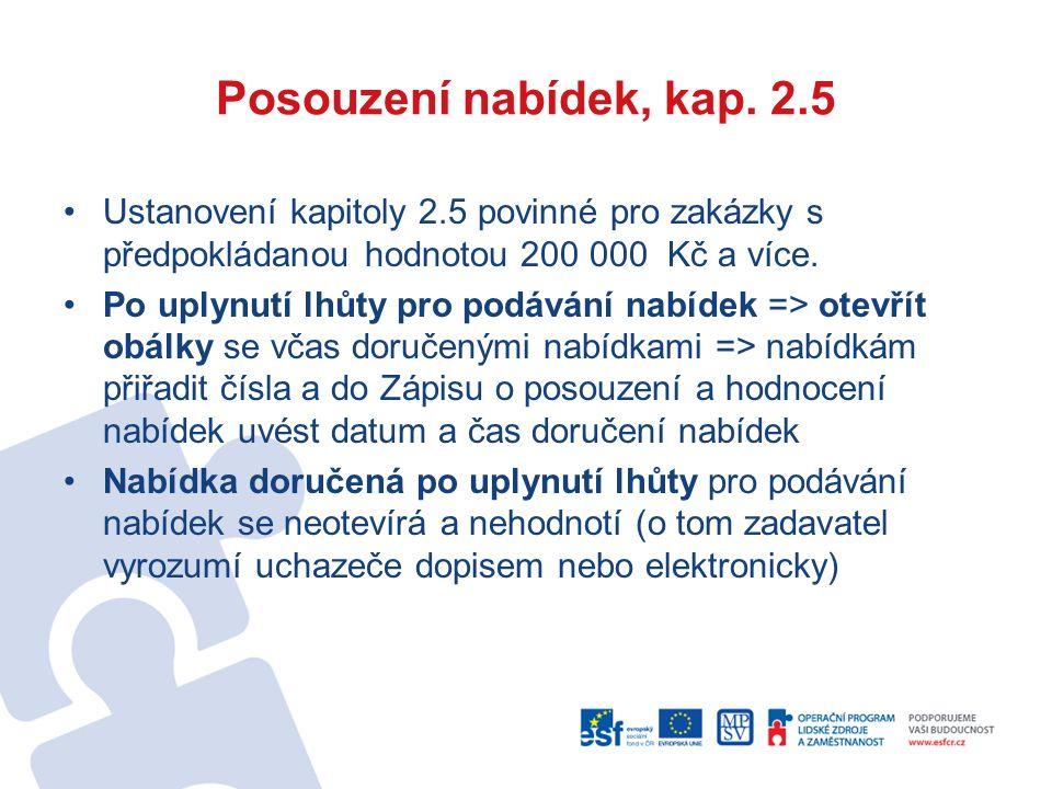 Posouzení nabídek, kap. 2.5 Ustanovení kapitoly 2.5 povinné pro zakázky s předpokládanou hodnotou 200 000 Kč a více. Po uplynutí lhůty pro podávání na