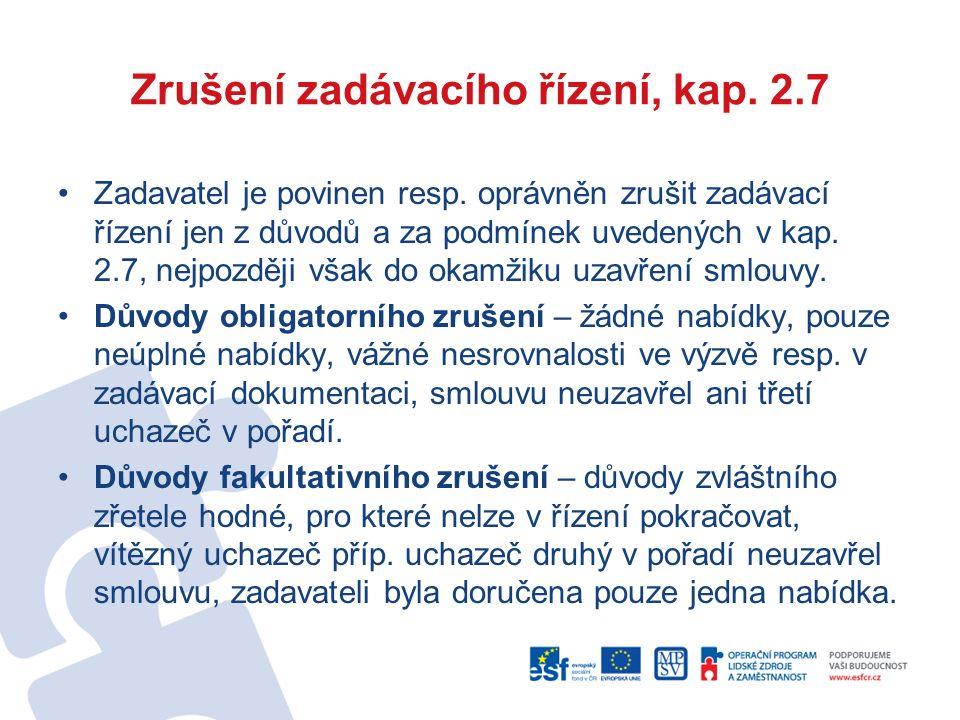 Zrušení zadávacího řízení, kap. 2.7 Zadavatel je povinen resp. oprávněn zrušit zadávací řízení jen z důvodů a za podmínek uvedených v kap. 2.7, nejpoz