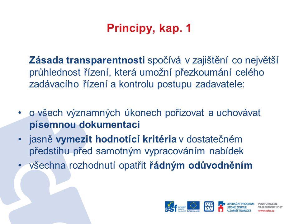 Principy, kap. 1 Zásada transparentnosti spočívá v zajištění co největší průhlednost řízení, která umožní přezkoumání celého zadávacího řízení a kontr