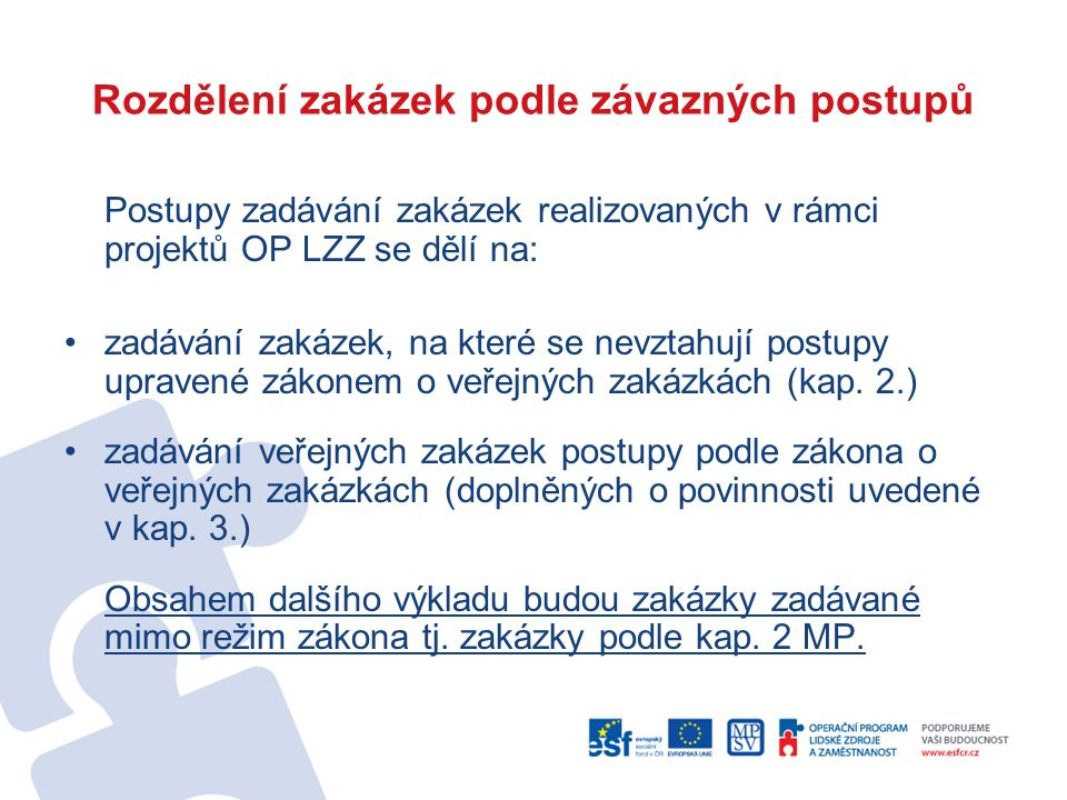 Rozdělení zakázek podle závazných postupů Postupy zadávání zakázek realizovaných v rámci projektů OP LZZ se dělí na: zadávání zakázek, na které se nev