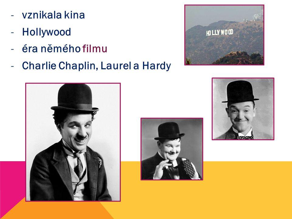 -vznikala kina -Hollywood -éra němého filmu -Charlie Chaplin, Laurel a Hardy