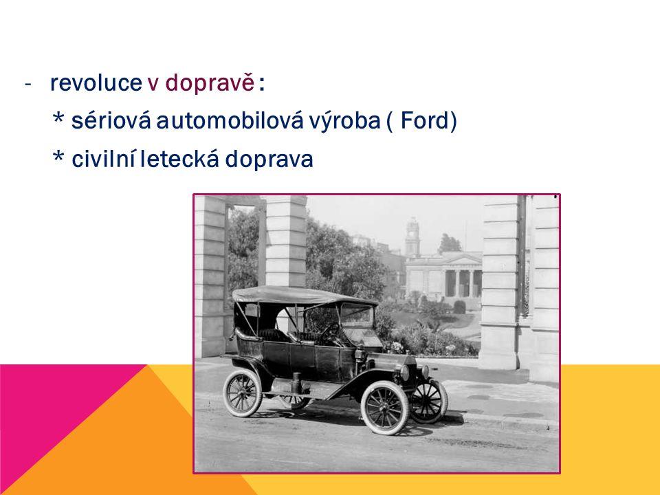 -revoluce v dopravě : * sériová automobilová výroba ( Ford) * civilní letecká doprava