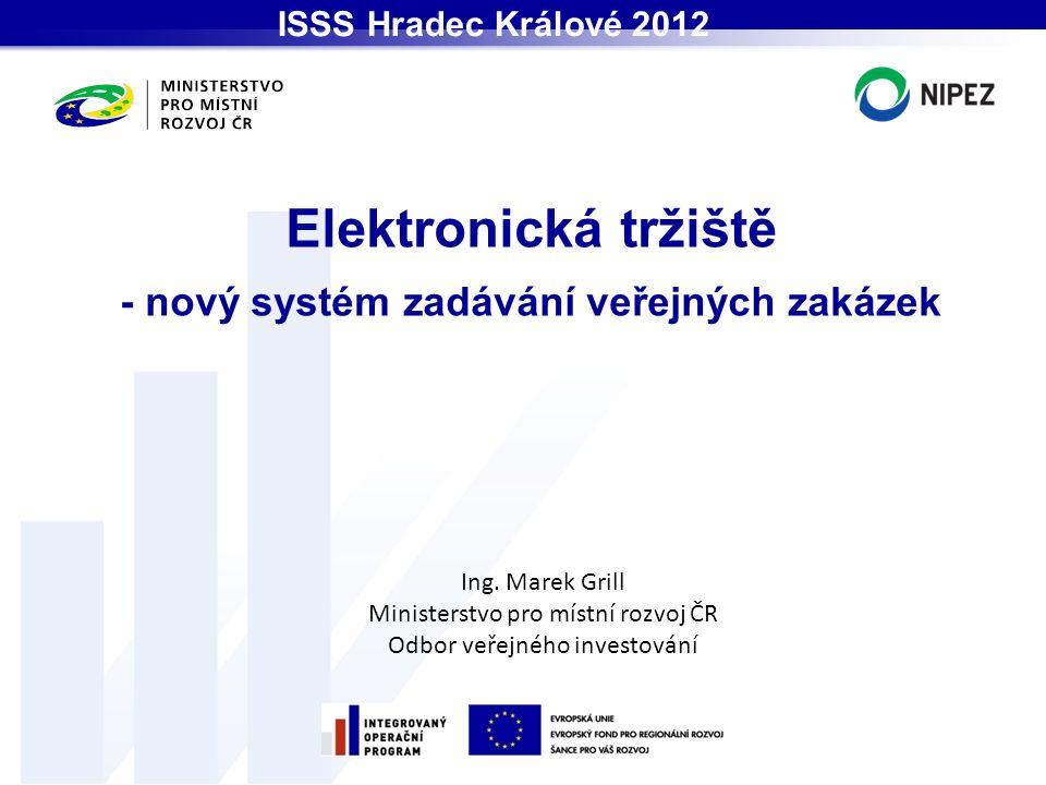 Elektronická tržiště - nový systém zadávání veřejných zakázek ISSS Hradec Králové 2012 Ing.