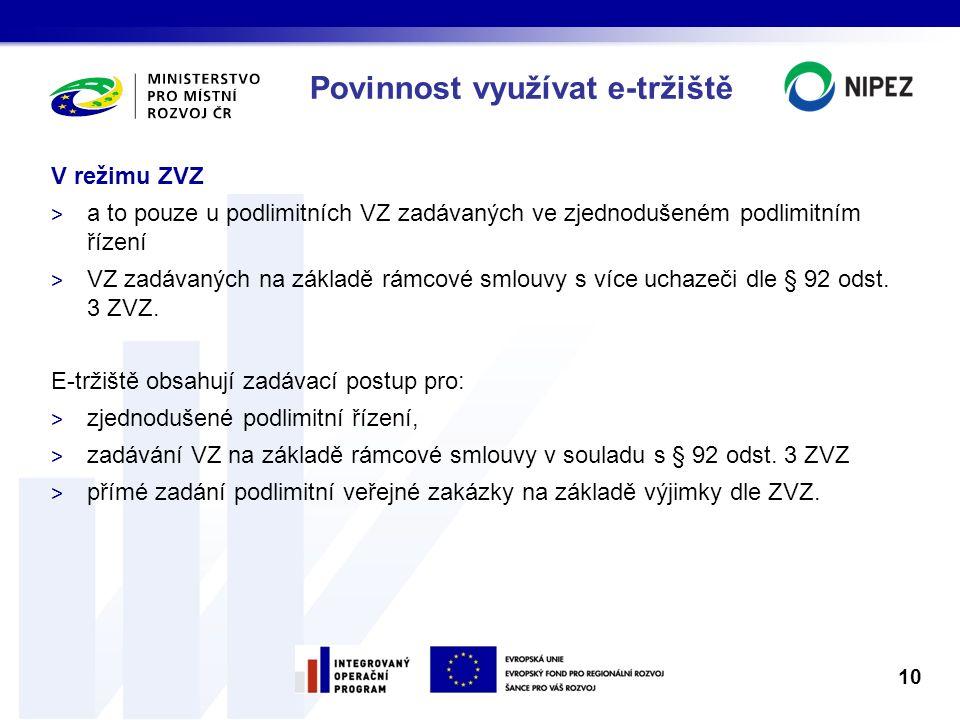 Povinnost využívat e-tržiště V režimu ZVZ > a to pouze u podlimitních VZ zadávaných ve zjednodušeném podlimitním řízení > VZ zadávaných na základě rámcové smlouvy s více uchazeči dle § 92 odst.