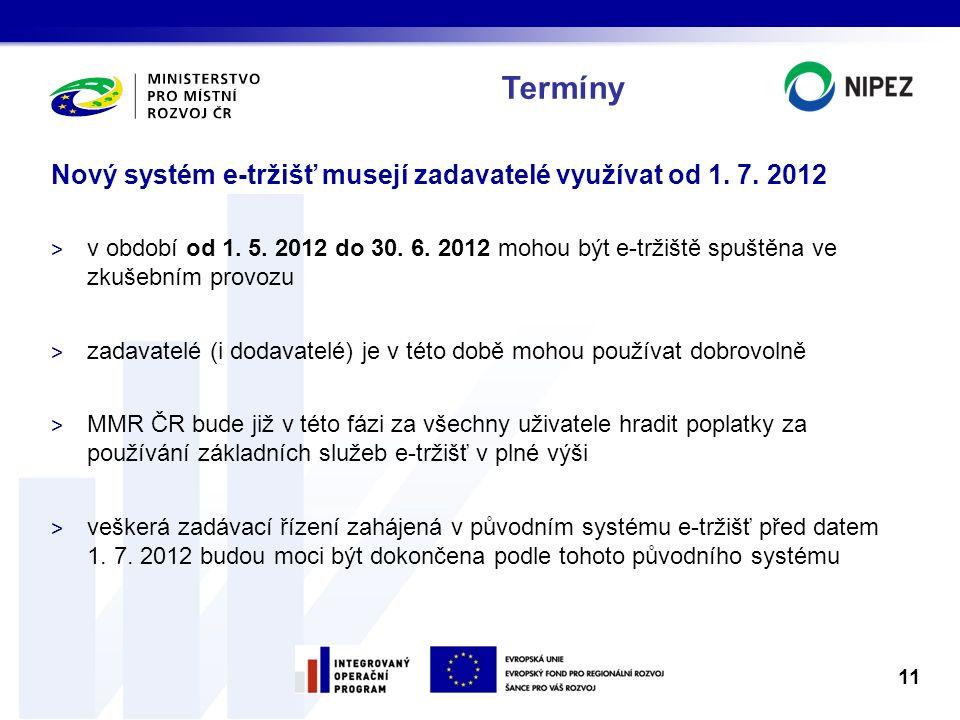 Termíny Nový systém e-tržišť musejí zadavatelé využívat od 1. 7. 2012 > v období od 1. 5. 2012 do 30. 6. 2012 mohou být e-tržiště spuštěna ve zkušební