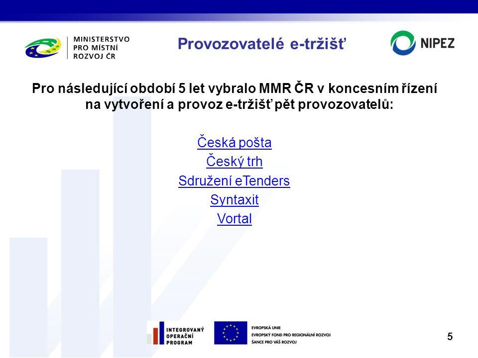 Provozovatelé e-tržišť Pro následující období 5 let vybralo MMR ČR v koncesním řízení na vytvoření a provoz e-tržišť pět provozovatelů: Česká pošta Če