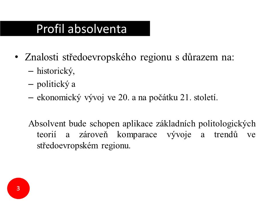 Cíl Znalosti středoevropského regionu s důrazem na: – historický, – politický a – ekonomický vývoj ve 20. a na počátku 21. století. Absolvent bude sch