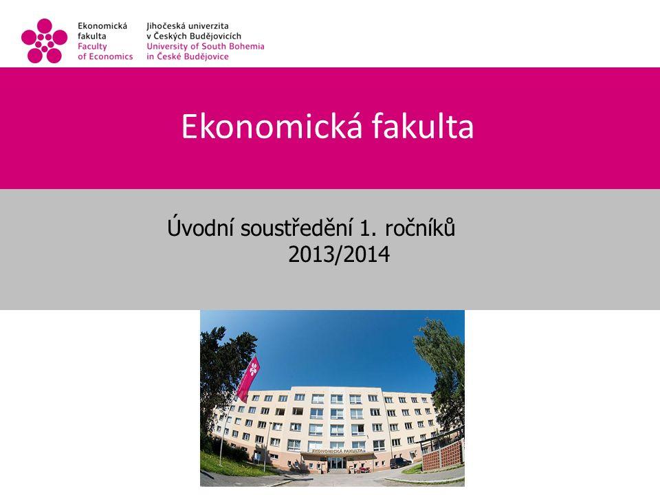 Ekonomická fakulta Úvodní soustředění 1. ročníků 2013/2014