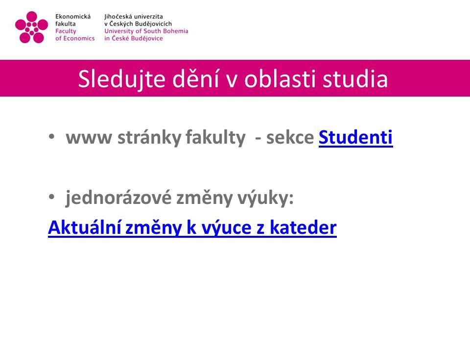 Sledujte dění v oblasti studia www stránky fakulty - sekce StudentiStudenti jednorázové změny výuky: Aktuální změny k výuce z kateder