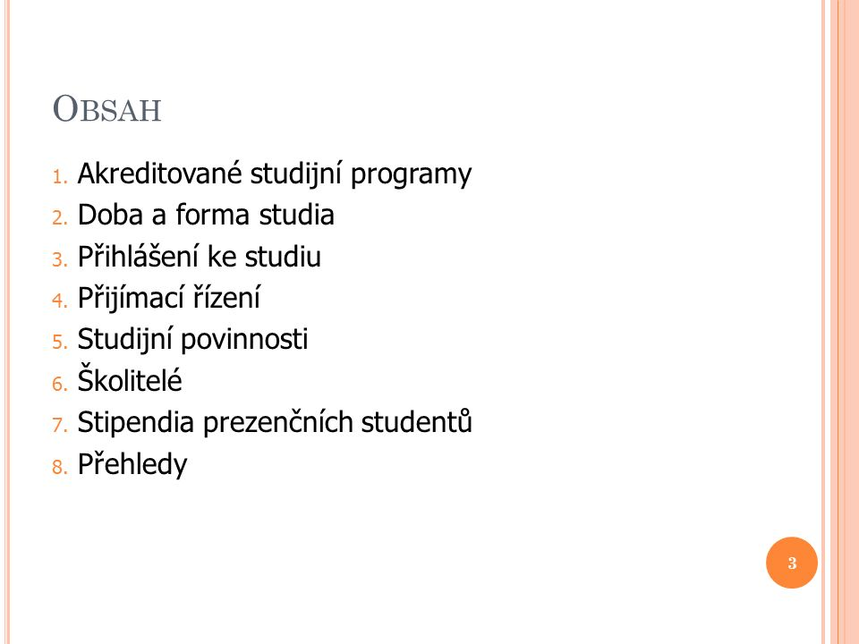 O BSAH 1. Akreditované studijní programy 2. Doba a forma studia 3.