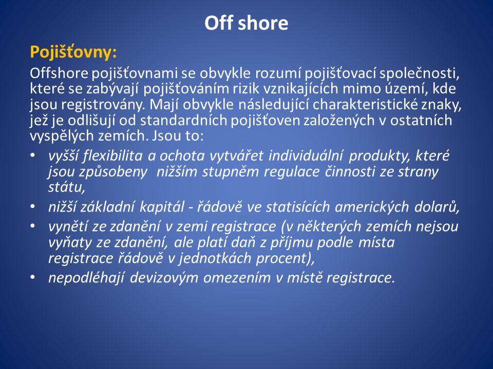 Off shore Pojišťovny: Offshore pojišťovnami se obvykle rozumí pojišťovací společnosti, které se zabývají pojišťováním rizik vznikajících mimo území, kde jsou registrovány.