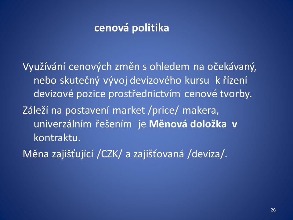 cenová politika Využívání cenových změn s ohledem na očekávaný, nebo skutečný vývoj devizového kursu k řízení devizové pozice prostřednictvím cenové tvorby.
