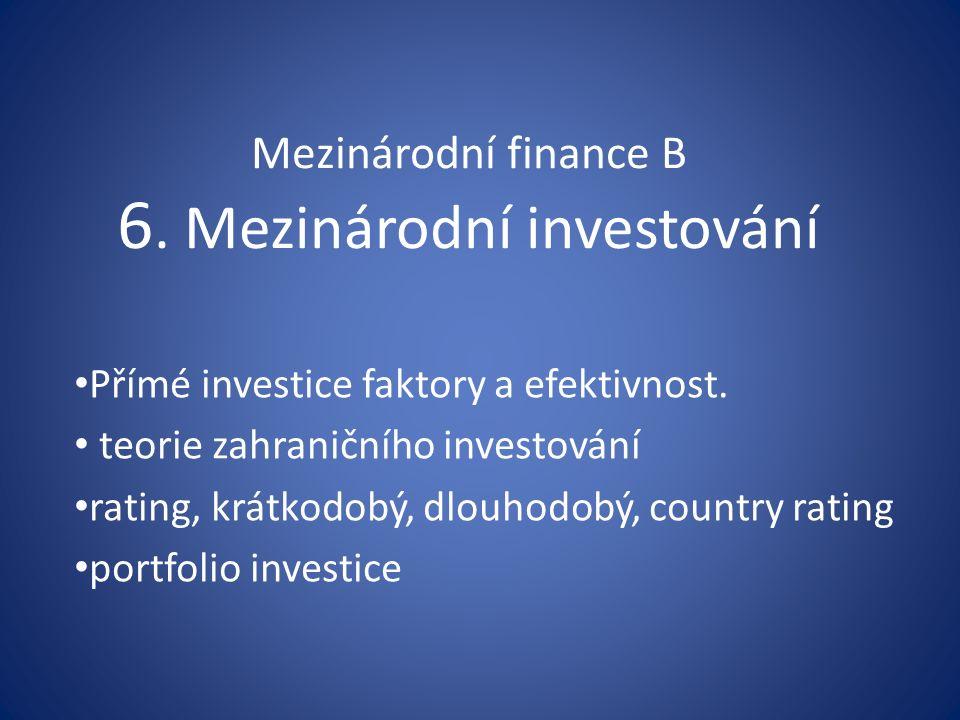 Mezinárodní finance B 6. Mezinárodní investování Přímé investice faktory a efektivnost.