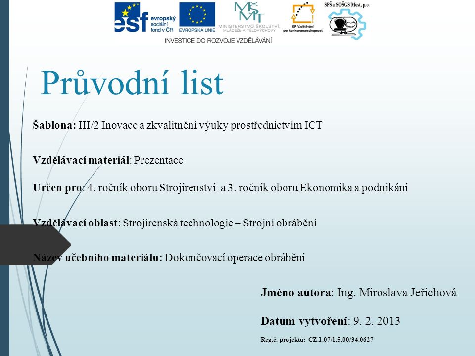 Průvodní list Šablona: III/2 Inovace a zkvalitnění výuky prostřednictvím ICT Vzdělávací materiál: Prezentace Určen pro: 4. ročník oboru Strojírenství