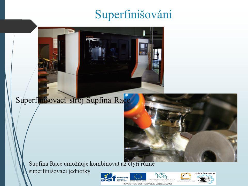 Superfinišování Superfinišovací stroj Supfina Race Supfina Race umožňuje kombinovat až čtyři různé superfinišovací jednotky