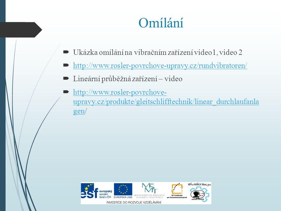 Omílání  Ukázka omílání na vibračním zařízení video1, video 2  http://www.rosler-povrchove-upravy.cz/rundvibratoren/ http://www.rosler-povrchove-upr