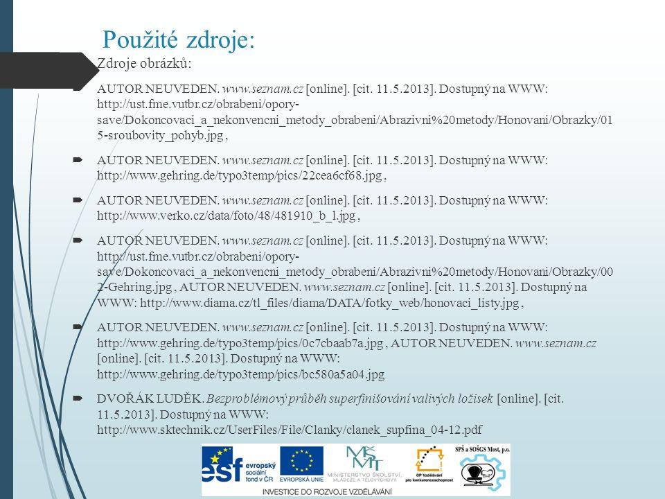Použité zdroje:  Zdroje obrázků:  AUTOR NEUVEDEN. www.seznam.cz [online]. [cit. 11.5.2013]. Dostupný na WWW: http://ust.fme.vutbr.cz/obrabeni/opory-