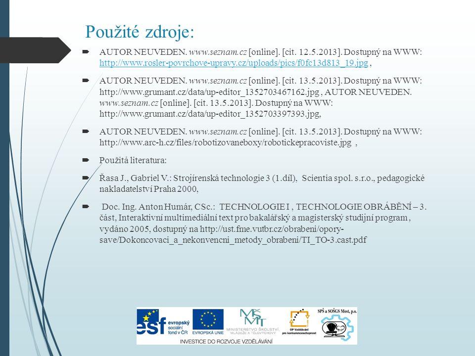 Použité zdroje:  AUTOR NEUVEDEN. www.seznam.cz [online]. [cit. 12.5.2013]. Dostupný na WWW: http://www.rosler-povrchove-upravy.cz/uploads/pics/f0fc13