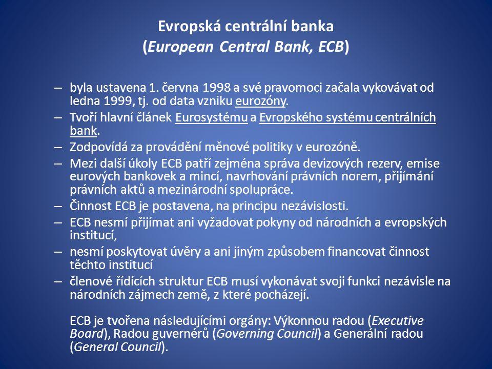 Evropská centrální banka (European Central Bank, ECB) – byla ustavena 1.