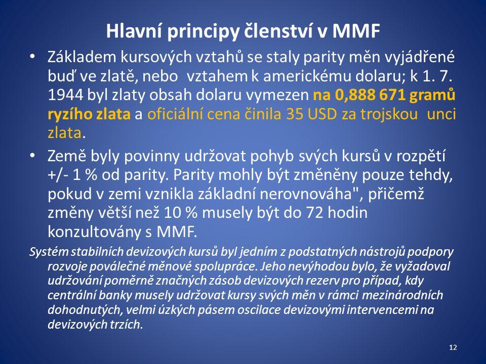 Hlavní principy členství v MMF Základem kursových vztahů se staly parity měn vyjádřené buď ve zlatě, nebo vztahem k americkému dolaru; k 1.