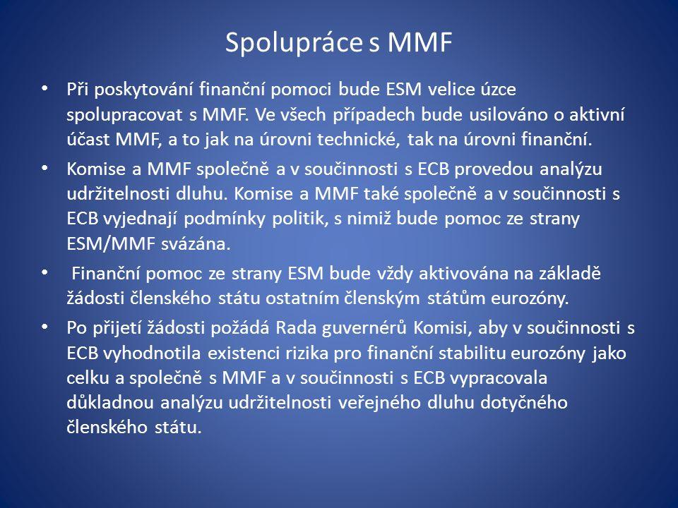 Spolupráce s MMF Při poskytování finanční pomoci bude ESM velice úzce spolupracovat s MMF.