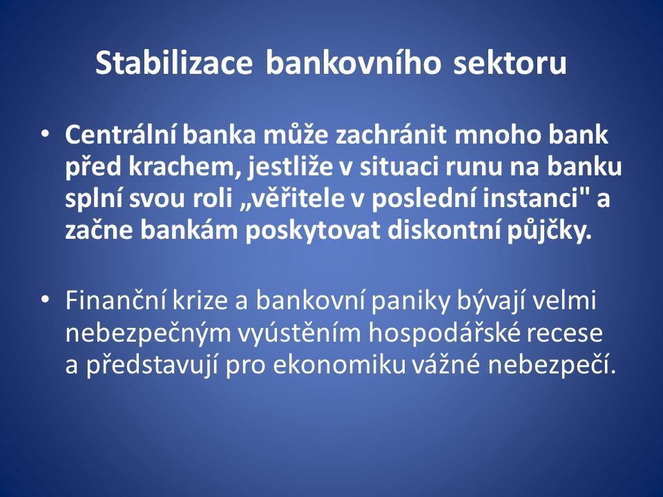 """Stabilizace bankovního sektoru Centrální banka může zachránit mnoho bank před krachem, jestliže v situaci runu na banku splní svou roli """"věřitele v poslední instanci a začne bankám poskytovat diskontní půjčky."""