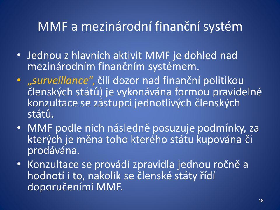 MMF a mezinárodní finanční systém Jednou z hlavních aktivit MMF je dohled nad mezinárodním finančním systémem.
