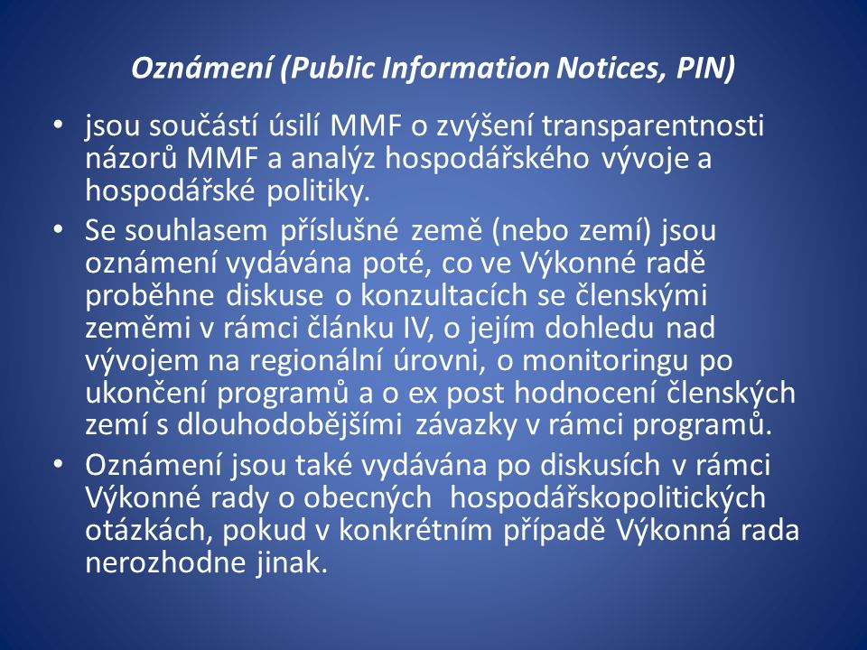 Oznámení (Public Information Notices, PIN) jsou součástí úsilí MMF o zvýšení transparentnosti názorů MMF a analýz hospodářského vývoje a hospodářské politiky.