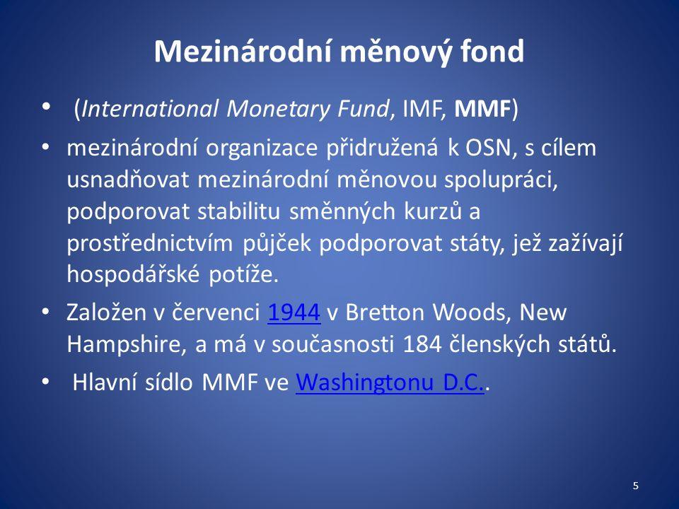 Mezinárodní měnový fond (International Monetary Fund, IMF, MMF) mezinárodní organizace přidružená k OSN, s cílem usnadňovat mezinárodní měnovou spolupráci, podporovat stabilitu směnných kurzů a prostřednictvím půjček podporovat státy, jež zažívají hospodářské potíže.