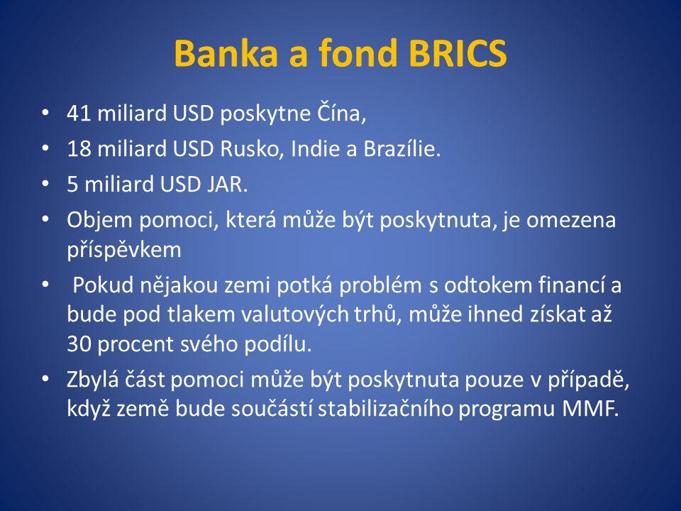 Banka a fond BRICS 41 miliard USD poskytne Čína, 18 miliard USD Rusko, Indie a Brazílie.