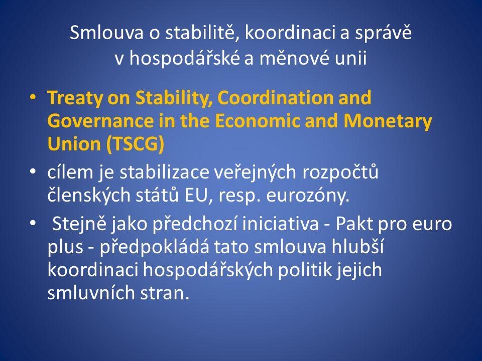 Smlouva o stabilitě, koordinaci a správě v hospodářské a měnové unii Treaty on Stability, Coordination and Governance in the Economic and Monetary Union (TSCG) cílem je stabilizace veřejných rozpočtů členských států EU, resp.