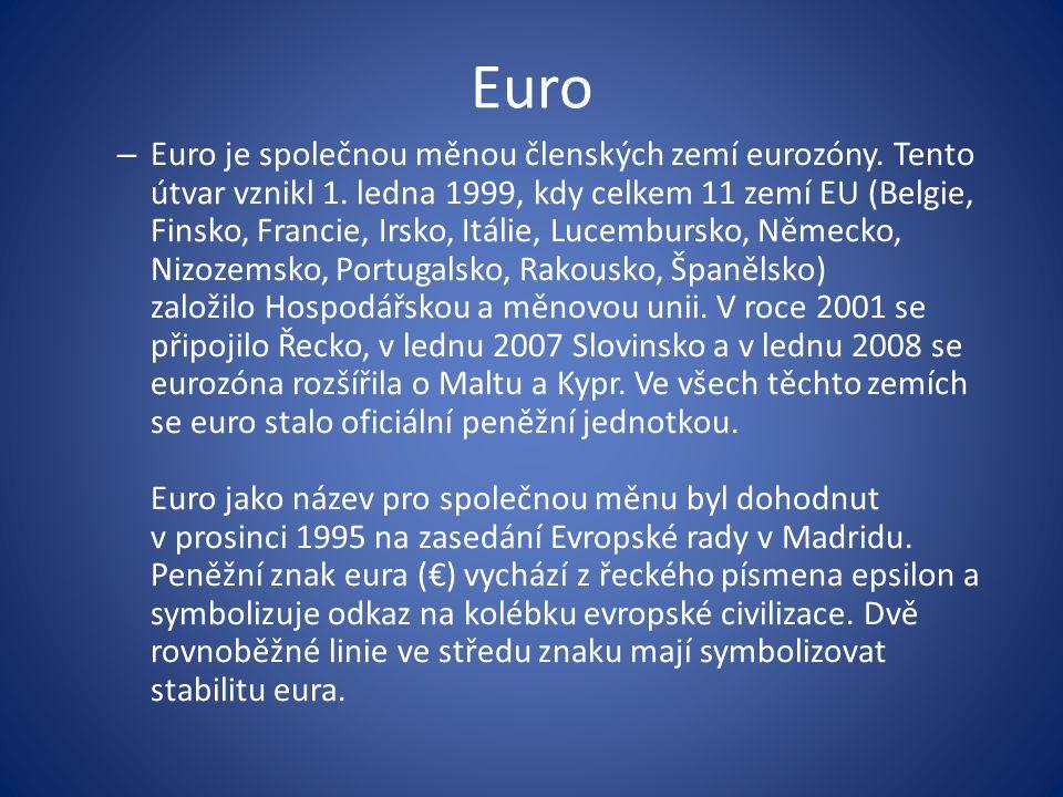 Euro – Euro je společnou měnou členských zemí eurozóny.