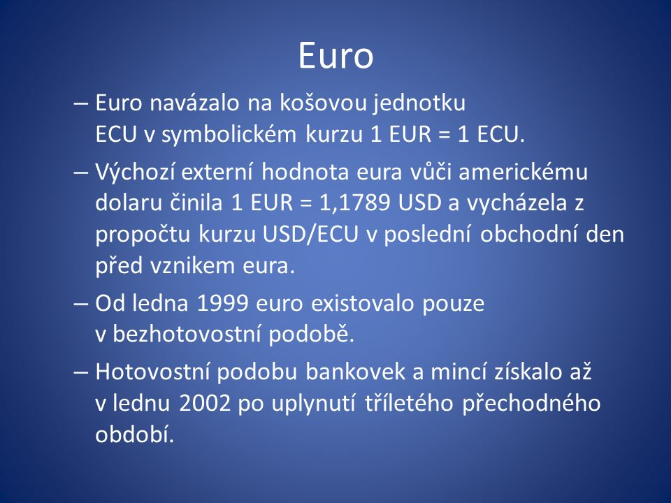 Euro – Euro navázalo na košovou jednotku ECU v symbolickém kurzu 1 EUR = 1 ECU.