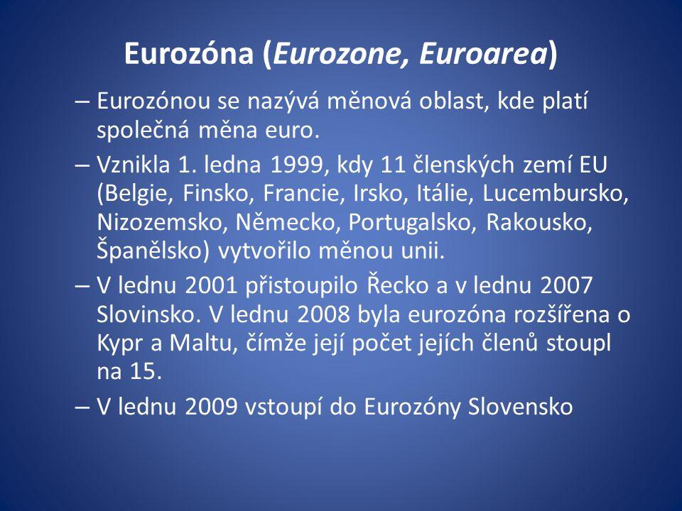 Eurozóna (Eurozone, Euroarea) – Eurozónou se nazývá měnová oblast, kde platí společná měna euro.