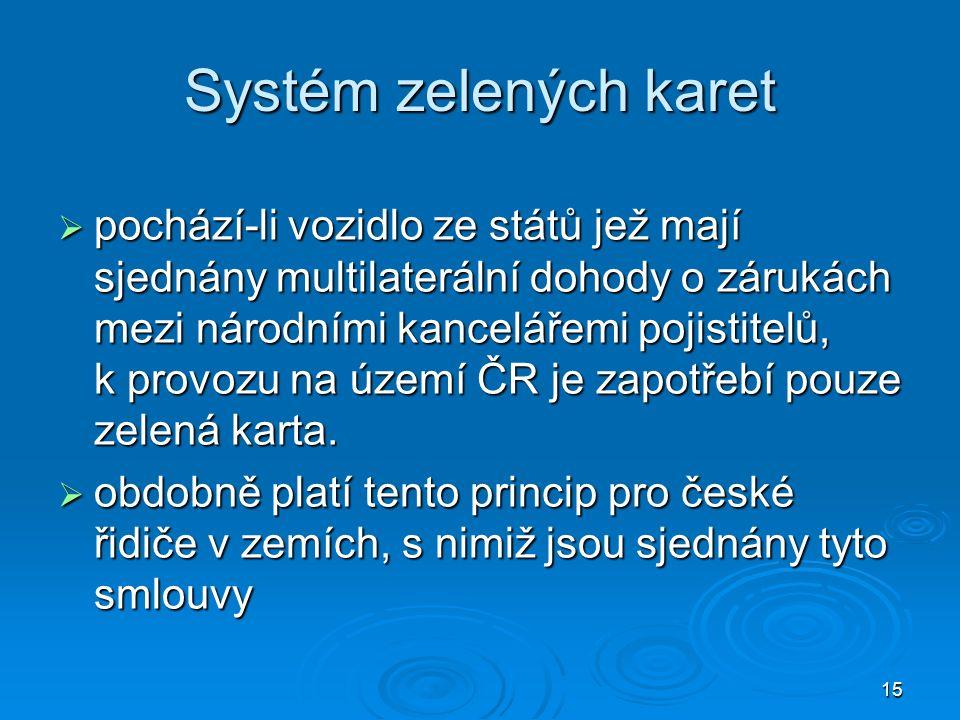 15 Systém zelených karet  pochází-li vozidlo ze států jež mají sjednány multilaterální dohody o zárukách mezi národními kancelářemi pojistitelů, k provozu na území ČR je zapotřebí pouze zelená karta.