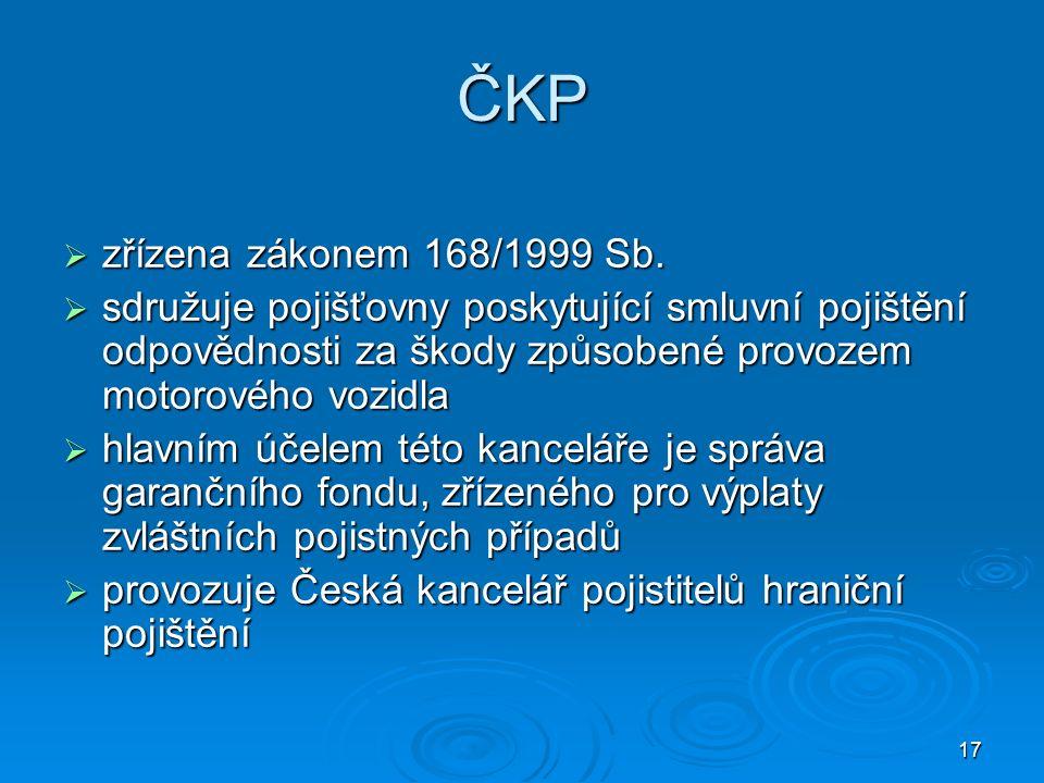 17 ČKP  zřízena zákonem 168/1999 Sb.  sdružuje pojišťovny poskytující smluvní pojištění odpovědnosti za škody způsobené provozem motorového vozidla