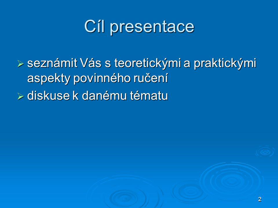 2 Cíl presentace  seznámit Vás s teoretickými a praktickými aspekty povinného ručení  diskuse k danému tématu