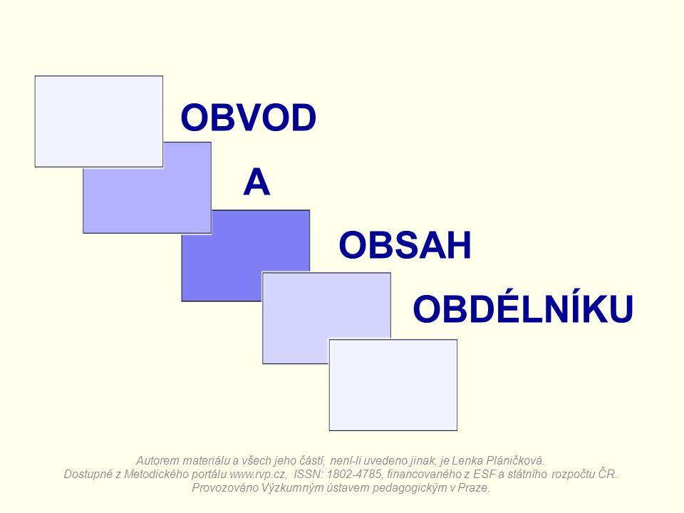 OBVOD A OBSAH OBDÉLNÍKU Autorem materiálu a všech jeho částí, není-li uvedeno jinak, je Lenka Pláničková.